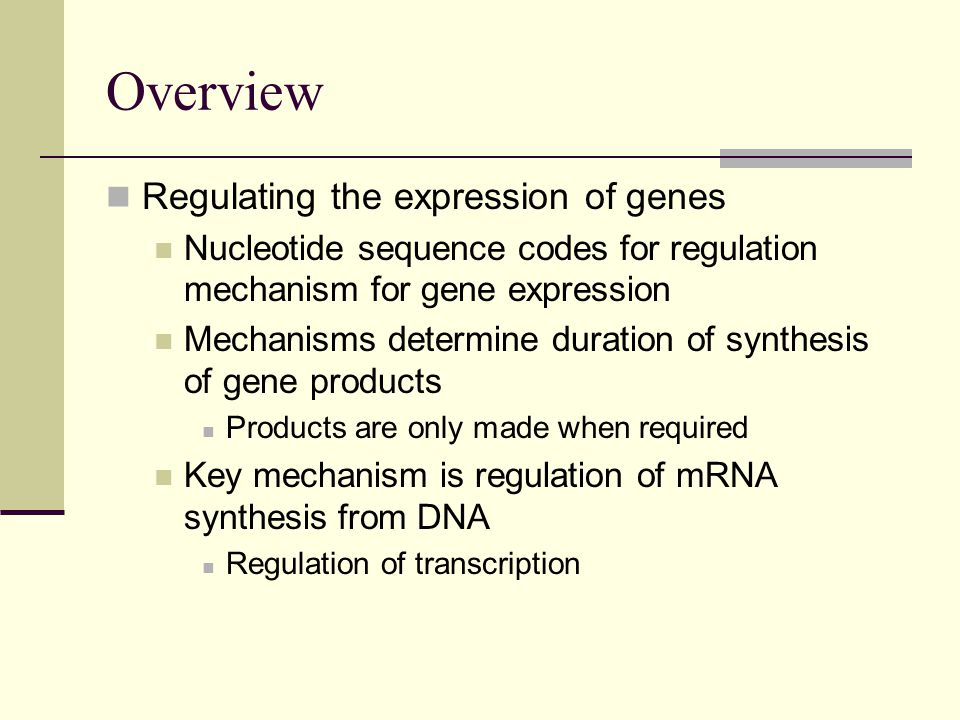 Overview Regulating the expression of genes