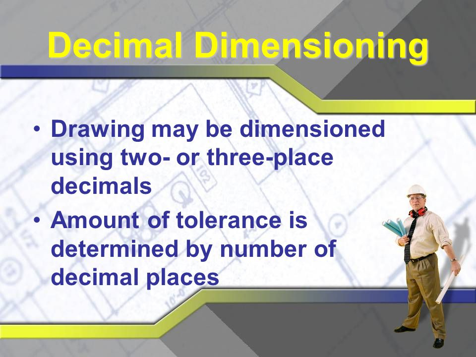Decimal Dimensioning Drawing may be dimensioned using two- or three-place decimals.