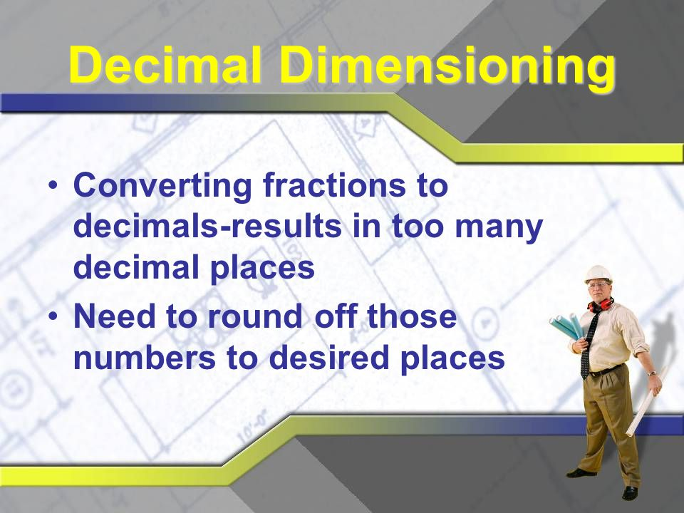 Decimal Dimensioning Converting fractions to decimals-results in too many decimal places.