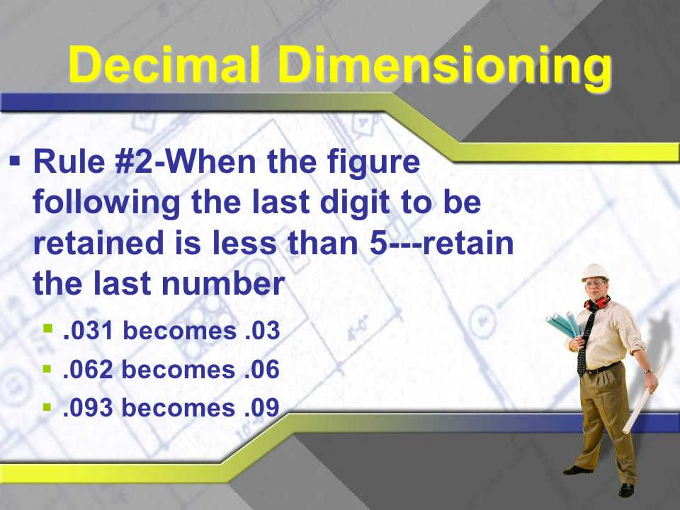 Decimal Dimensioning Rule #2-When the figure following the last digit to be retained is less than 5---retain the last number.