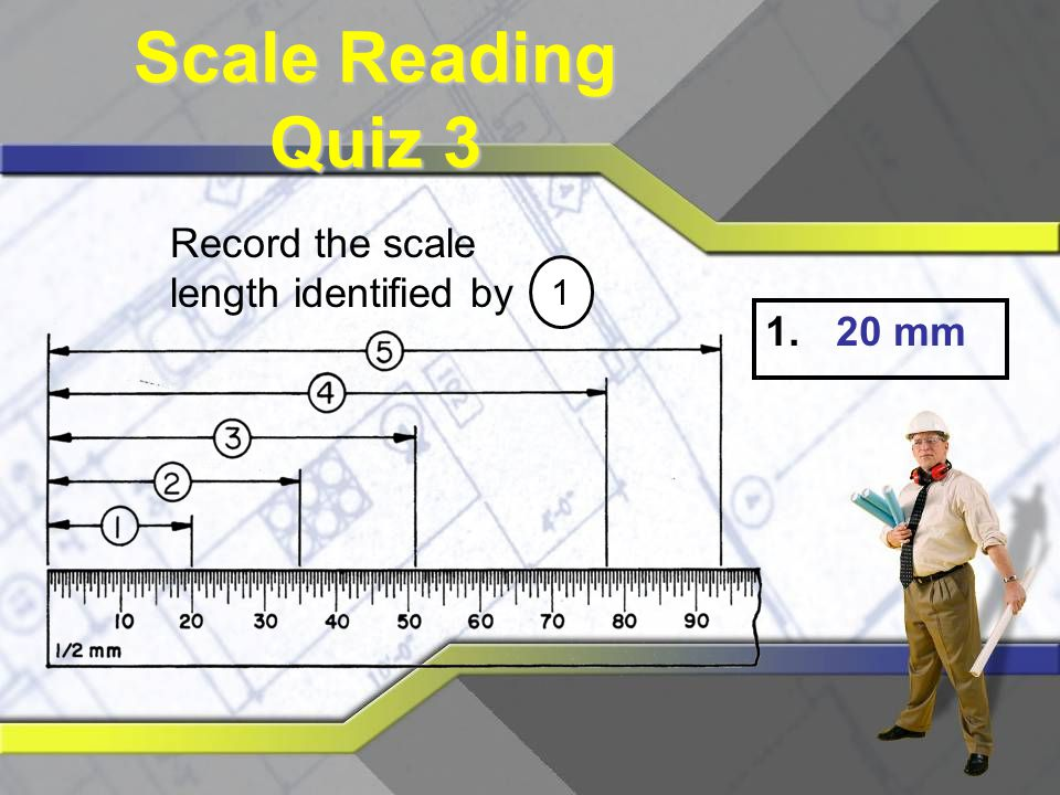 Scale Reading Quiz 3 Record the scale length identified by 1 20 mm
