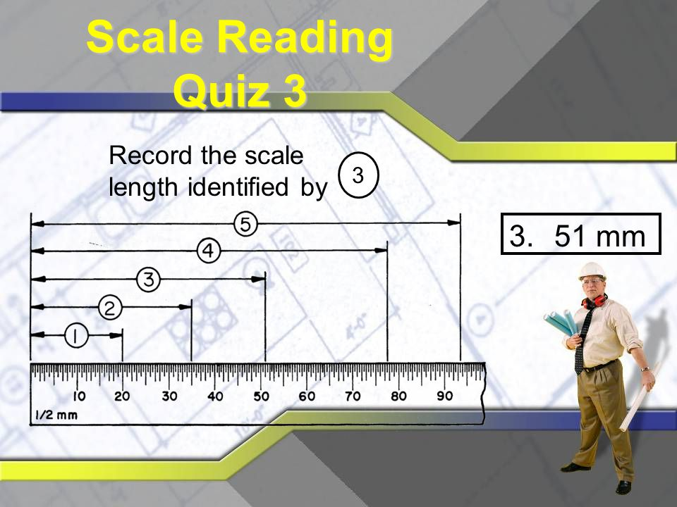 Scale Reading Quiz 3 Record the scale length identified by 3 51 mm