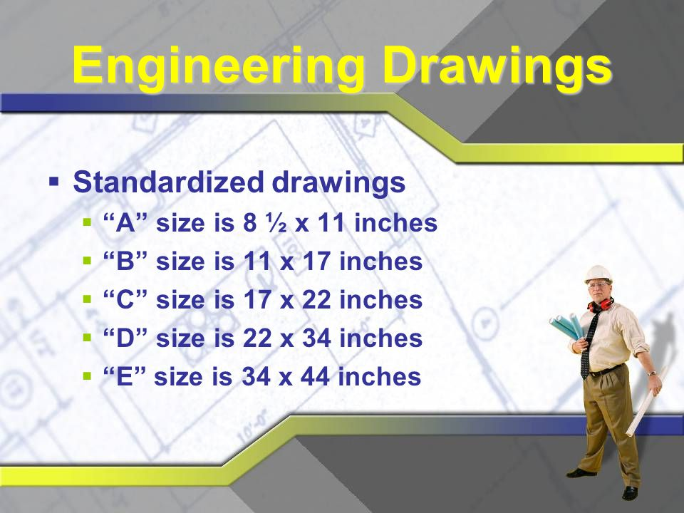 Engineering Drawings Standardized drawings A size is 8 ½ x 11 inches