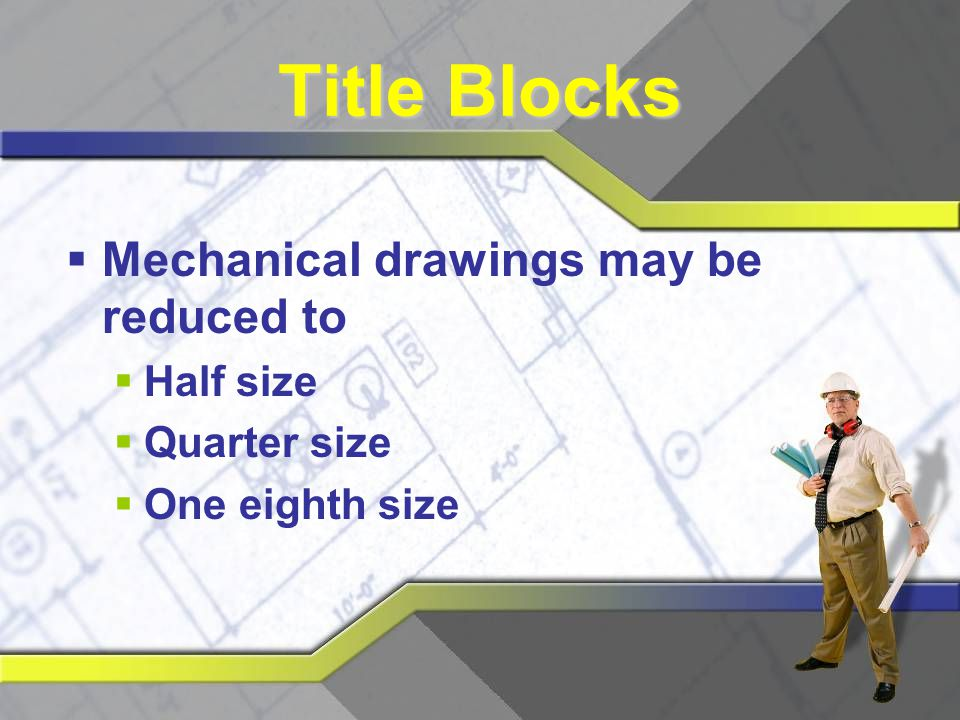 Title Blocks Mechanical drawings may be reduced to Half size