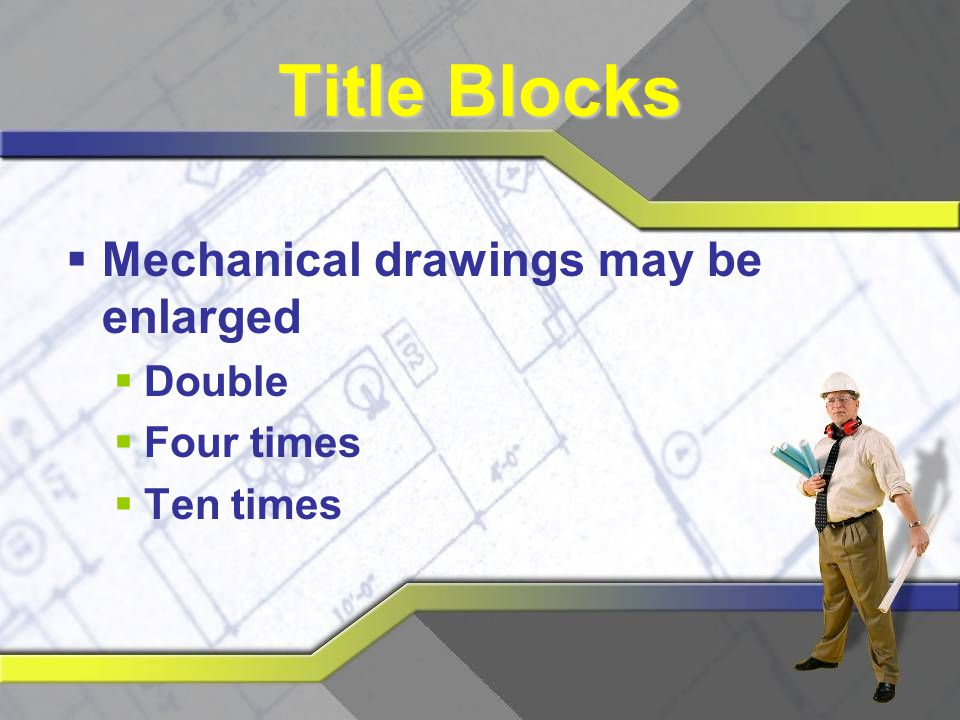 Title Blocks Mechanical drawings may be enlarged Double Four times