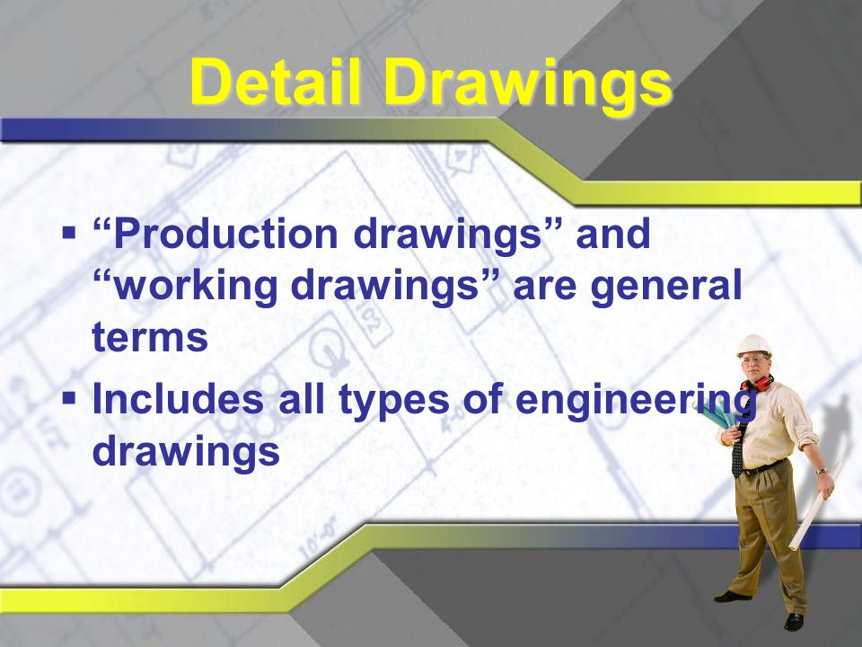Detail Drawings Production drawings and working drawings are general terms.