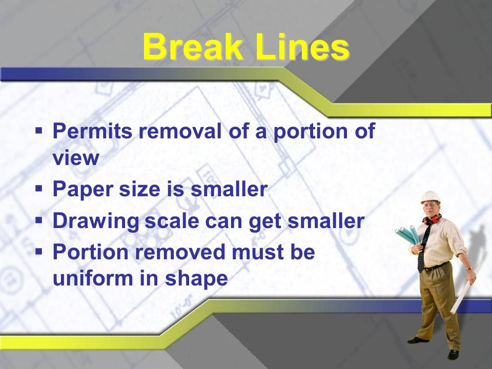 Break Lines Permits removal of a portion of view Paper size is smaller