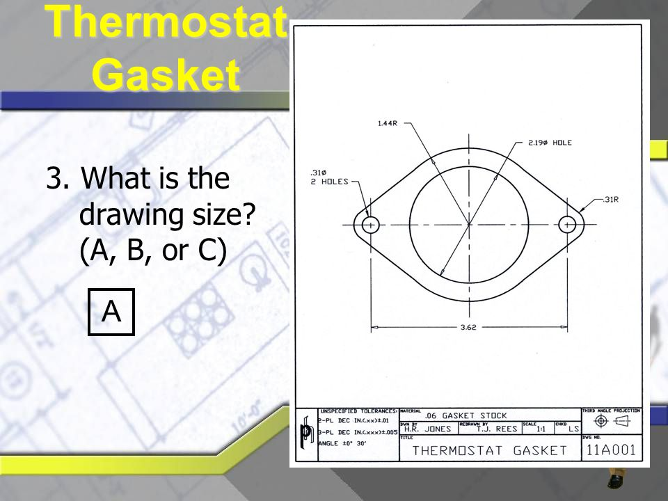 Thermostat Gasket 3. What is the drawing size (A, B, or C) A
