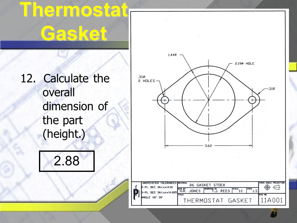 Thermostat Gasket 12. Calculate the overall dimension of the part (height.) 2.88
