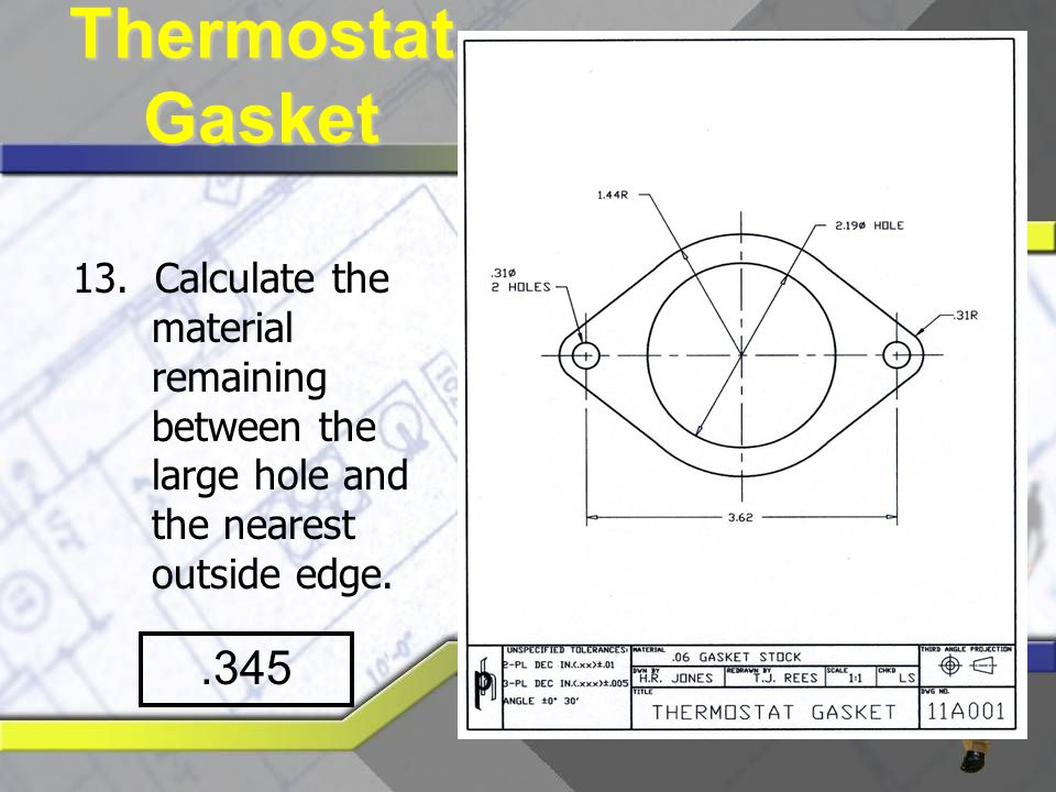 Thermostat Gasket 13. Calculate the material remaining between the large hole and the nearest outside edge.