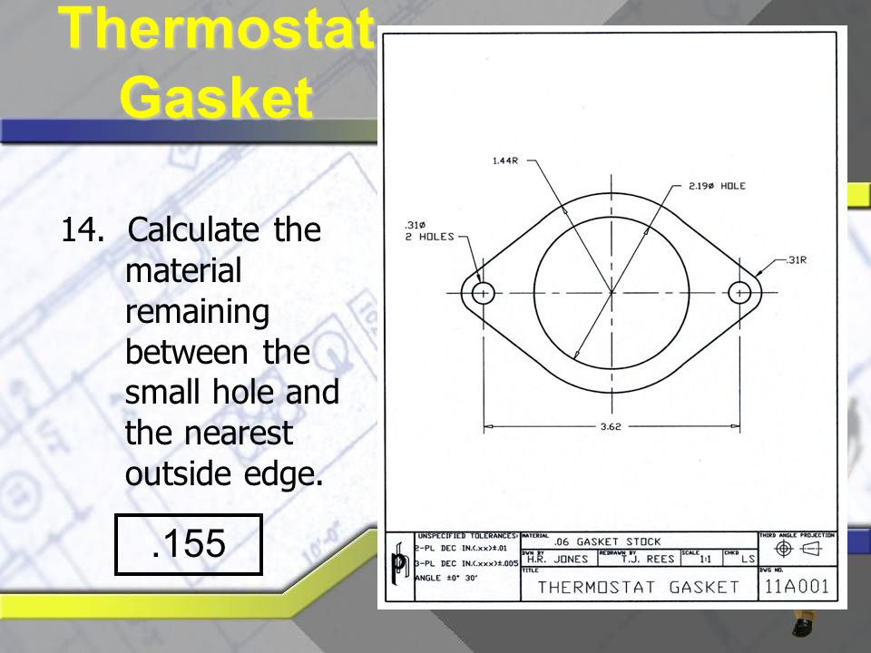 Thermostat Gasket 14. Calculate the material remaining between the small hole and the nearest outside edge.