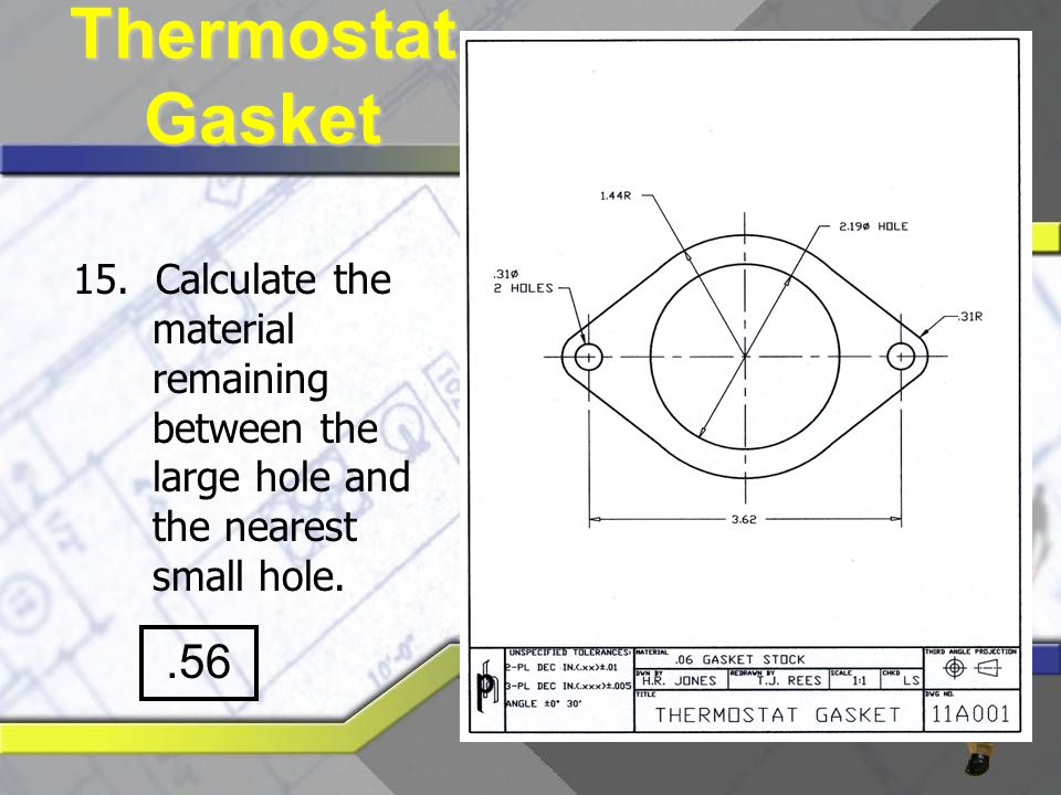 Thermostat Gasket 15. Calculate the material remaining between the large hole and the nearest small hole.