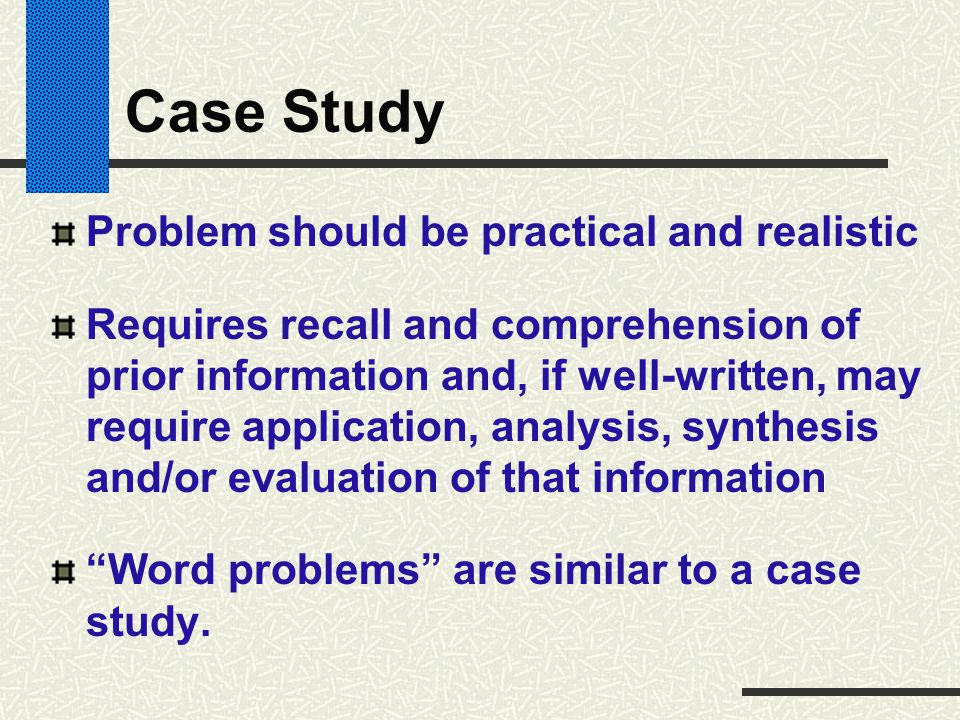 Case Study Problem should be practical and realistic