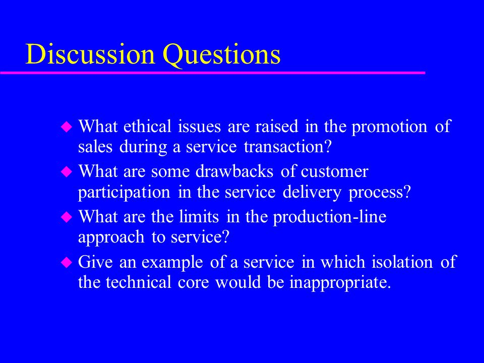 Discussion Questions What ethical issues are raised in the promotion of sales during a service transaction
