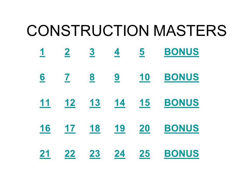 CONSTRUCTION MASTERS 1 2 3 4 5 BONUS 6 7 8 9 10 BONUS