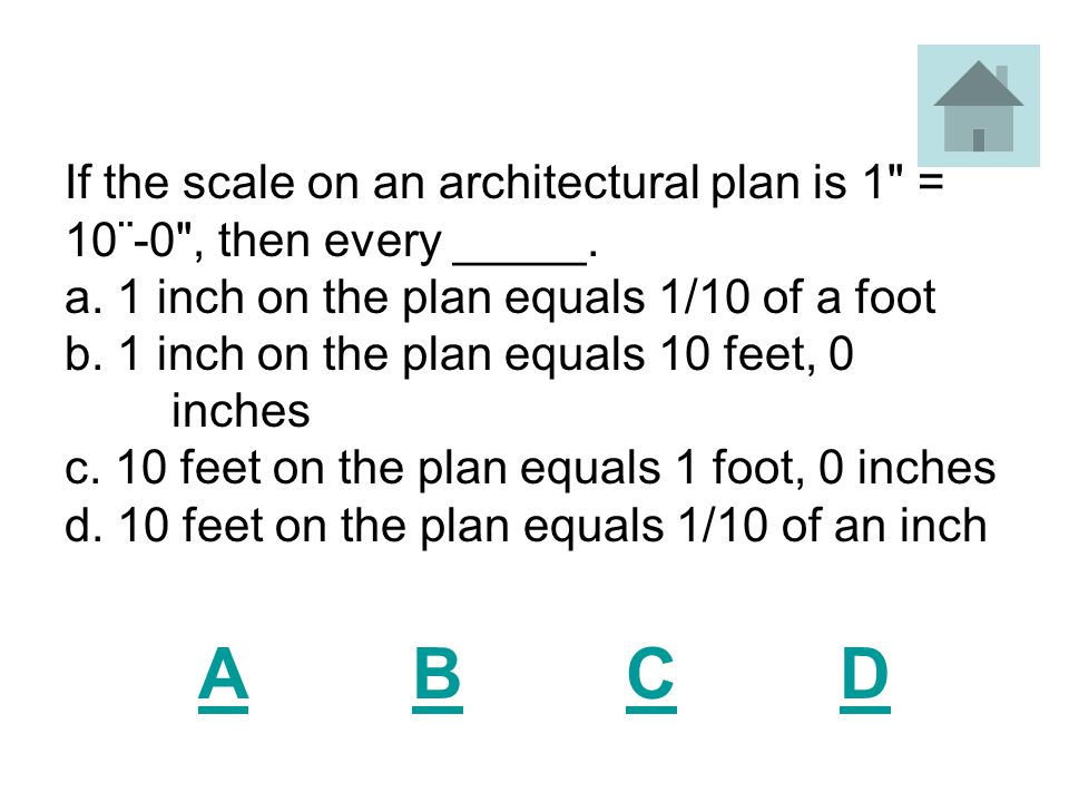 If the scale on an architectural plan is 1 = 10¨-0 , then every _____