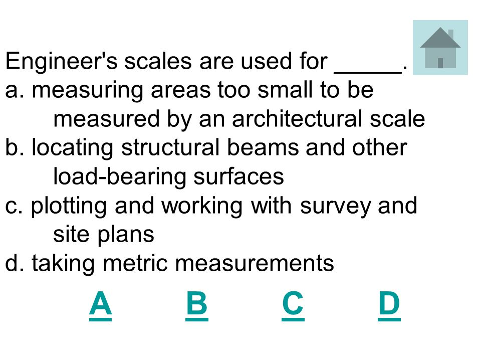 Engineer s scales are used for _____. a