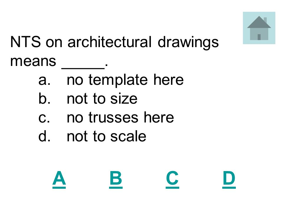 NTS on architectural drawings means _____. a. no template here. b