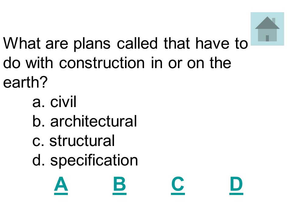 What are plans called that have to do with construction in or on the earth a. civil b. architectural c. structural d. specification