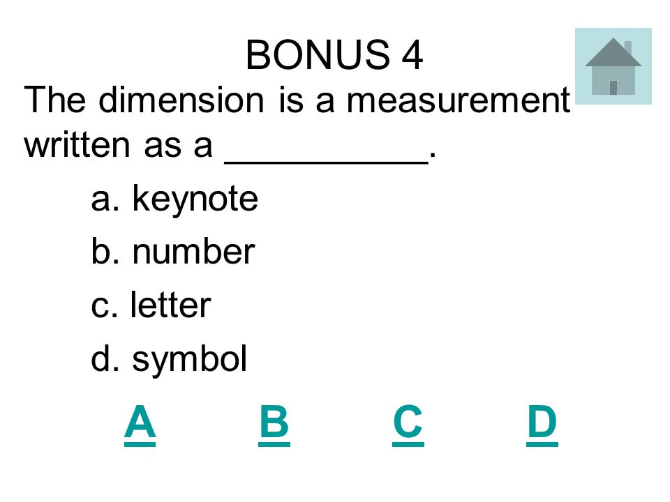 BONUS 4 The dimension is a measurement written as a __________. a. keynote. b. number. c. letter.