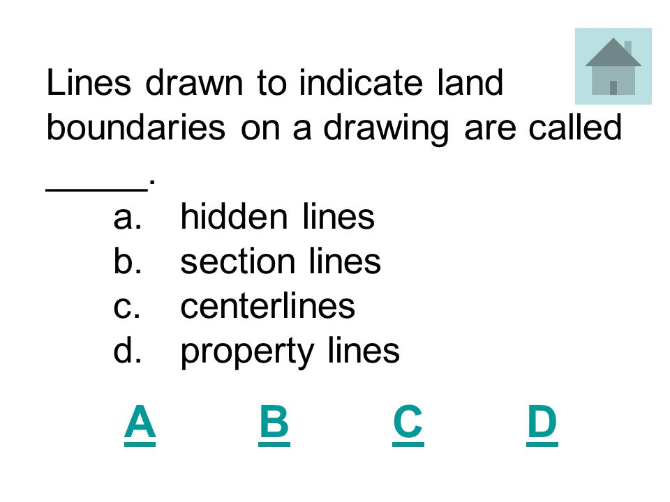 Lines drawn to indicate land boundaries on a drawing are called _____