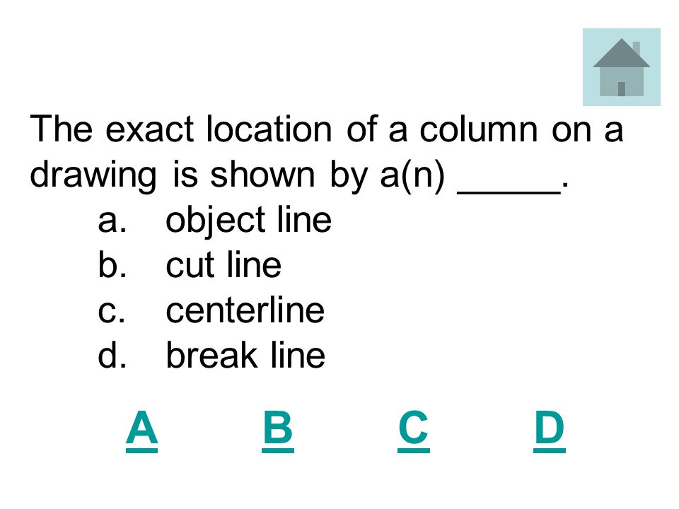The exact location of a column on a drawing is shown by a(n) _____. a