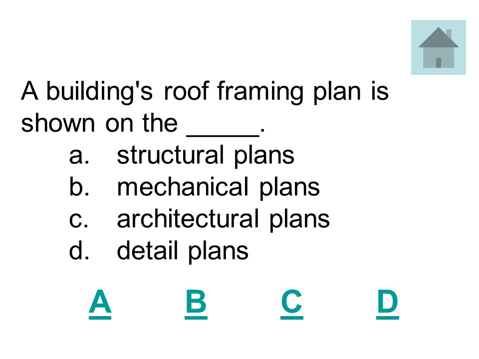 A building s roof framing plan is shown on the _____. a