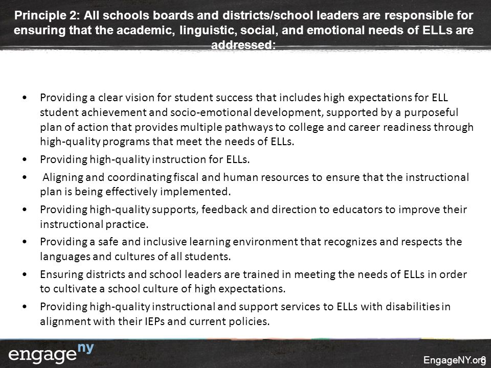 Principle 2: All schools boards and districts/school leaders are responsible for ensuring that the academic, linguistic, social, and emotional needs of ELLs are addressed: