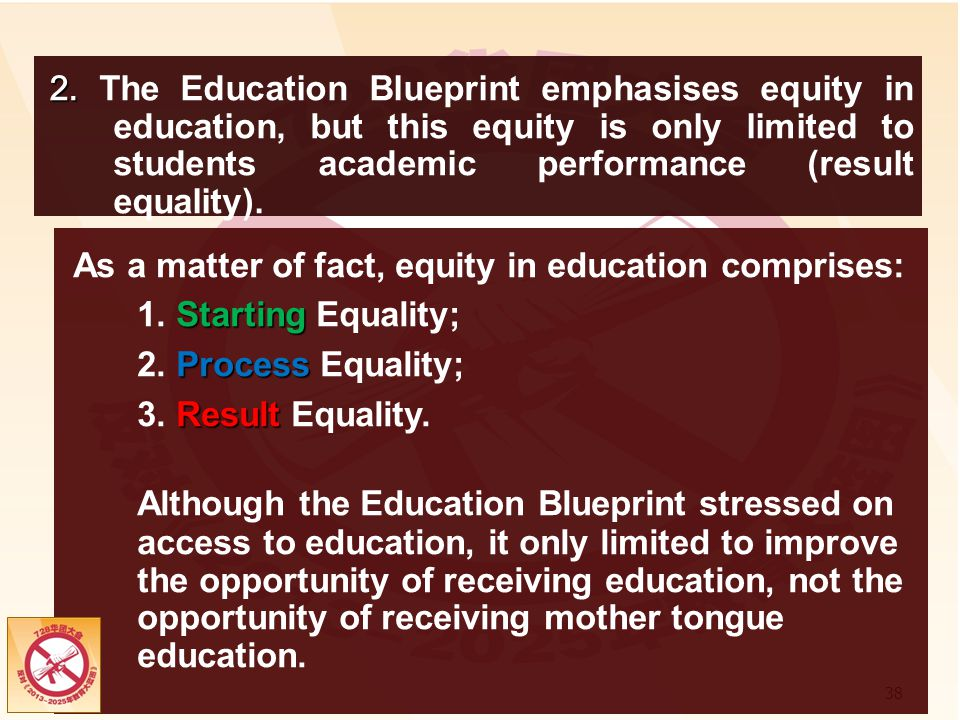 2. The Education Blueprint emphasises equity in education, but this equity is only limited to students academic performance (result equality).