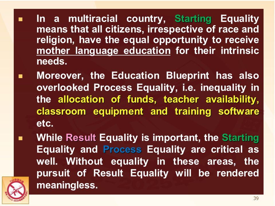 In a multiracial country, Starting Equality means that all citizens, irrespective of race and religion, have the equal opportunity to receive mother language education for their intrinsic needs.