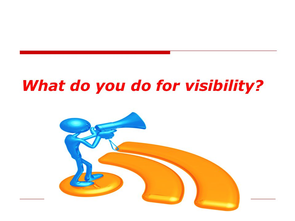What do you do for visibility