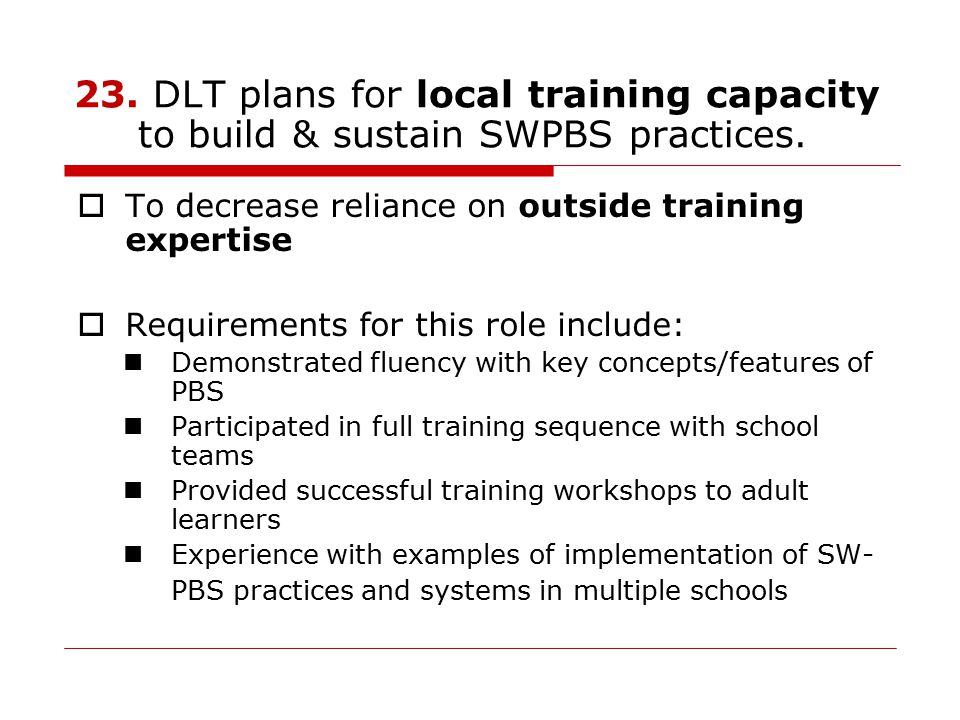 23. DLT plans for local training capacity to build & sustain SWPBS practices.
