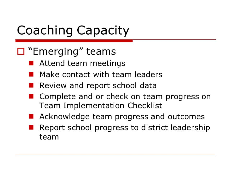 Coaching Capacity Emerging teams Attend team meetings