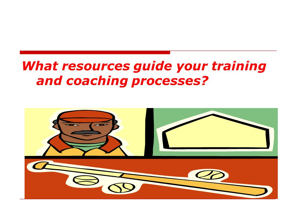 What resources guide your training and coaching processes