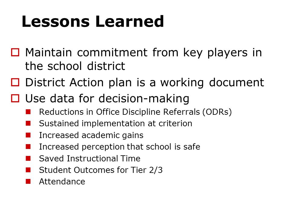 Lessons Learned Maintain commitment from key players in the school district. District Action plan is a working document.
