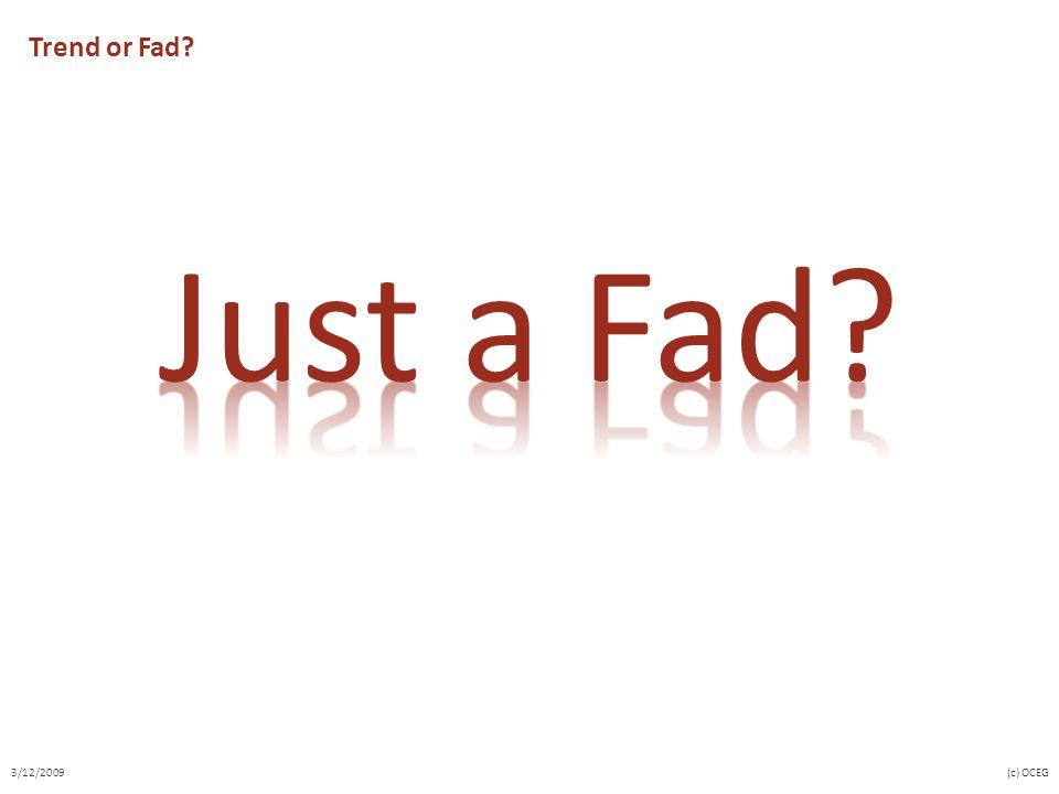 Trend or Fad Just a Fad 3/12/2009 (c) OCEG