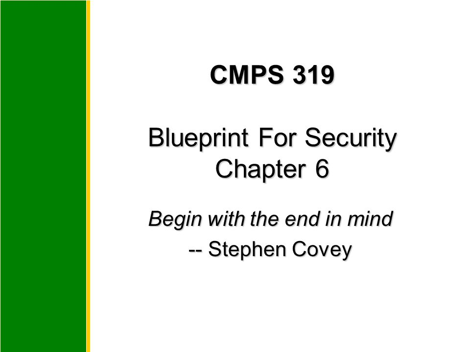 CMPS 319 Blueprint For Security Chapter 6