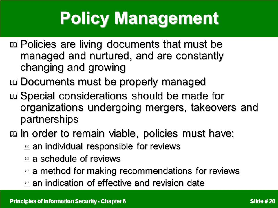 Policy Management Policies are living documents that must be managed and nurtured, and are constantly changing and growing.