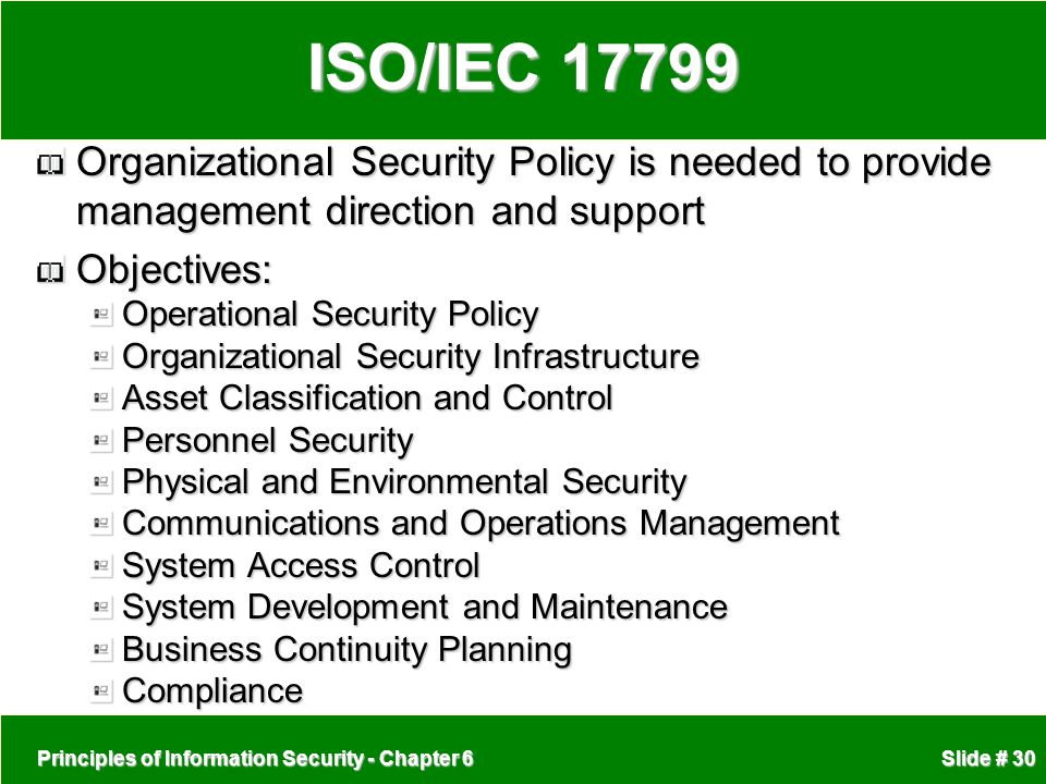 ISO/IEC 17799 Organizational Security Policy is needed to provide management direction and support.