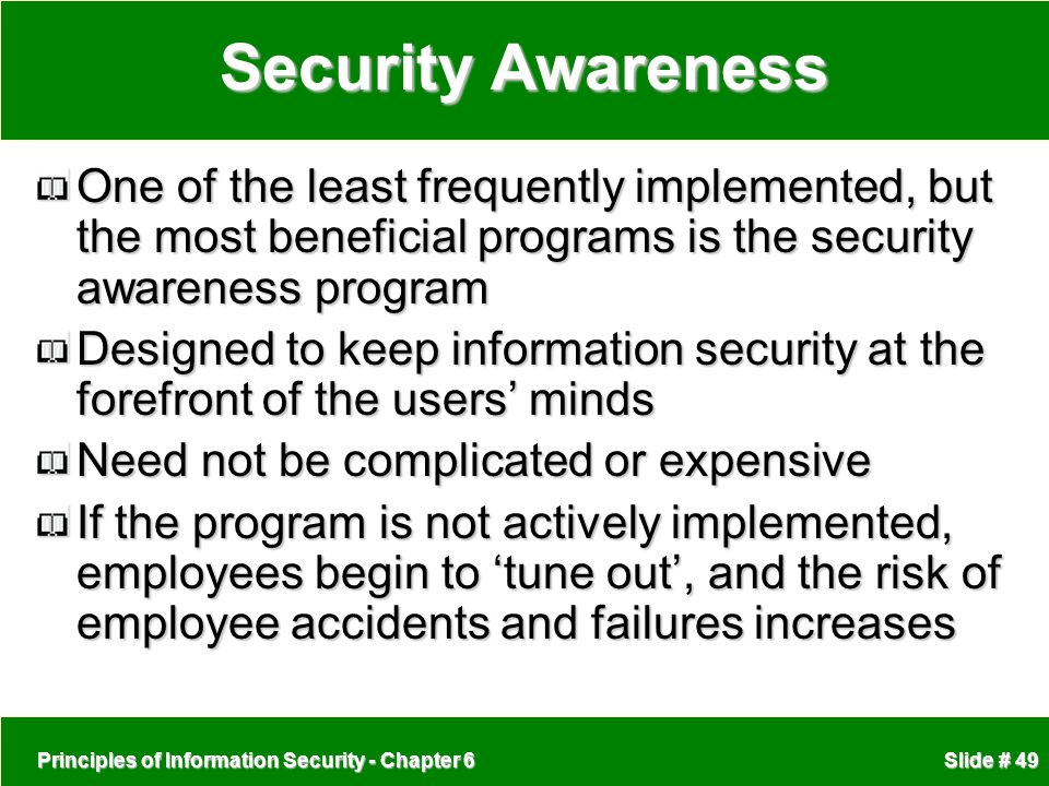 Security Awareness One of the least frequently implemented, but the most beneficial programs is the security awareness program.