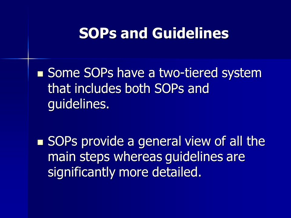 SOPs and Guidelines Some SOPs have a two-tiered system that includes both SOPs and guidelines.