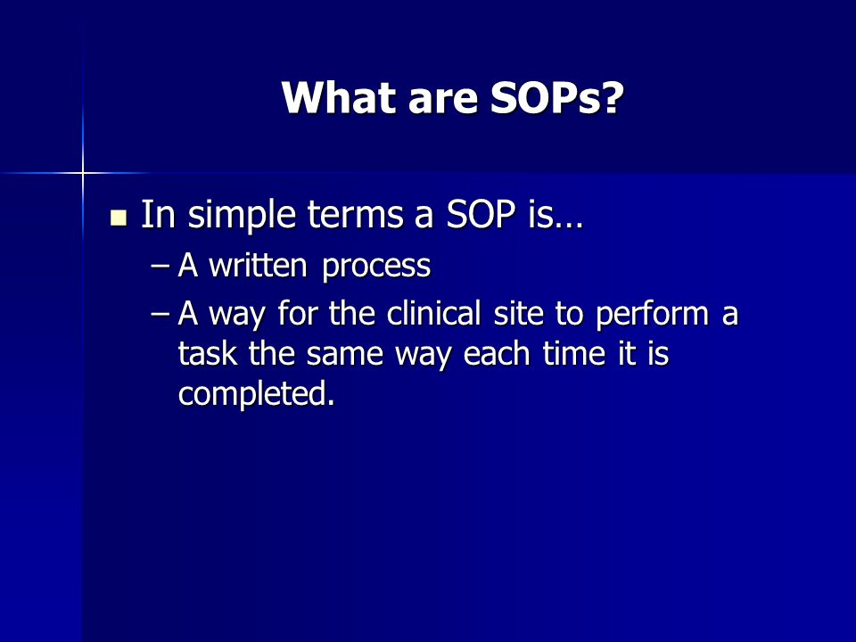 What are SOPs In simple terms a SOP is… A written process
