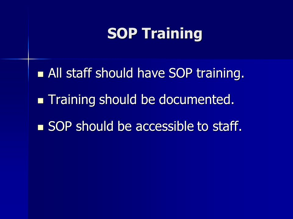 SOP Training All staff should have SOP training.