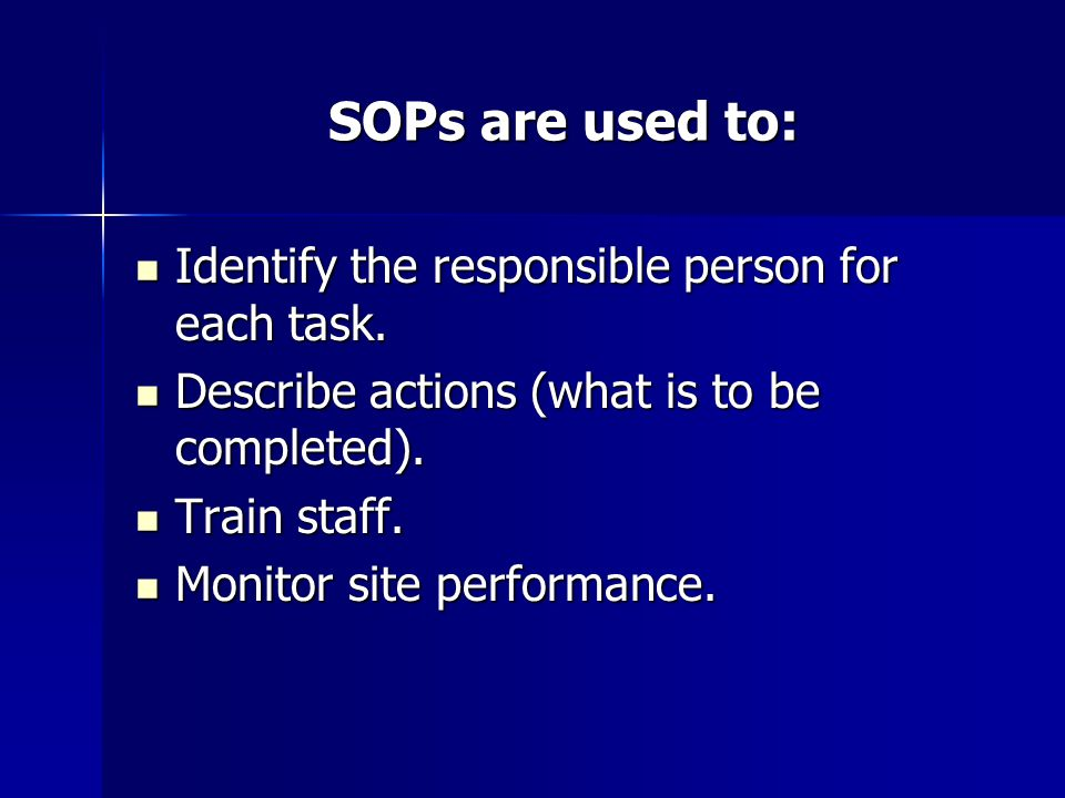 SOPs are used to: Identify the responsible person for each task.