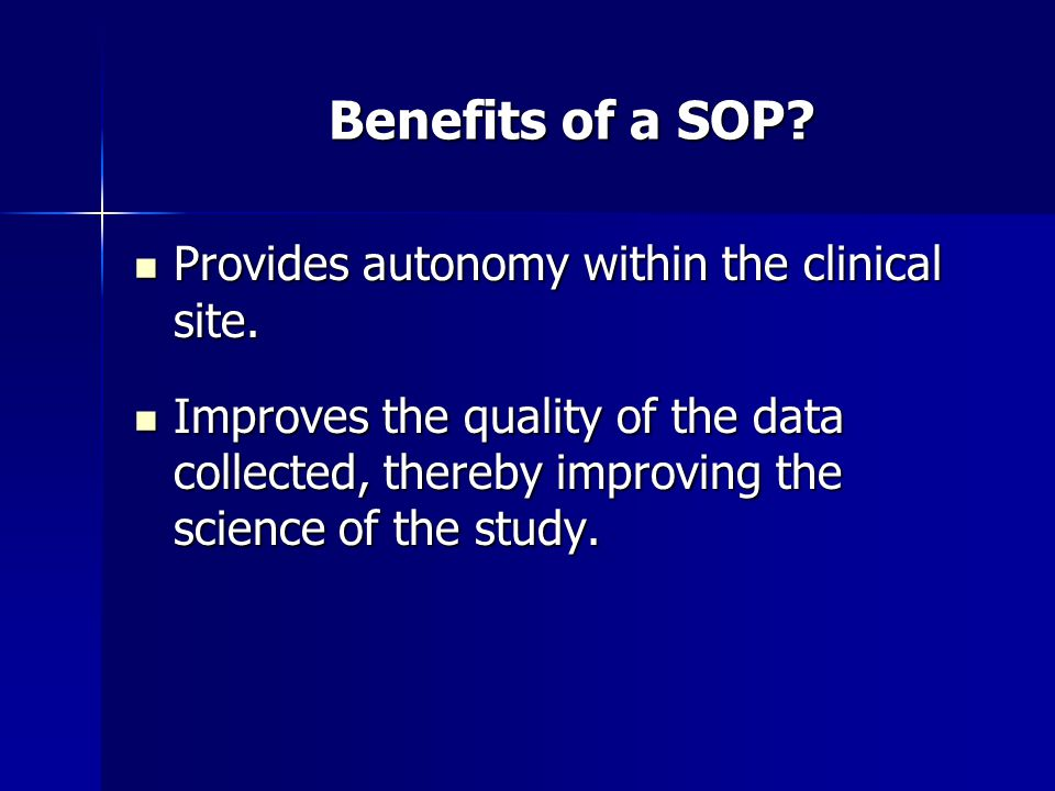 Benefits of a SOP Provides autonomy within the clinical site.