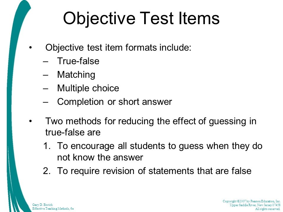 Objective Test Items Objective test item formats include: True-false