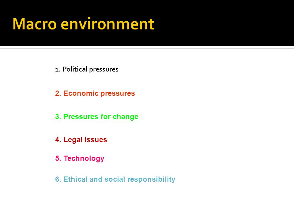 Macro environment 1. Political pressures 2. Economic pressures