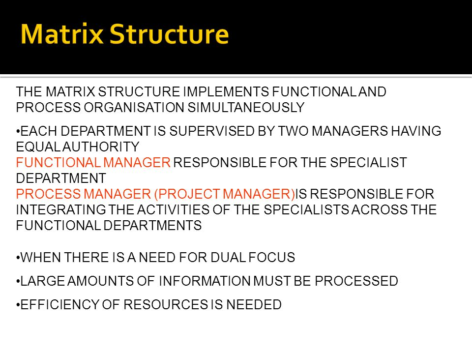 Matrix Structure THE MATRIX STRUCTURE IMPLEMENTS FUNCTIONAL AND PROCESS ORGANISATION SIMULTANEOUSLY.