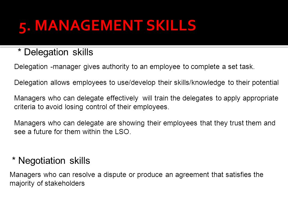 5. MANAGEMENT SKILLS * Delegation skills * Negotiation skills