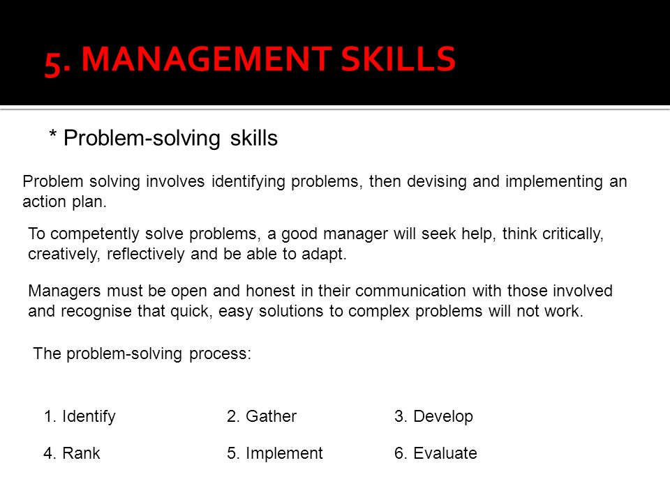 5. MANAGEMENT SKILLS * Problem-solving skills